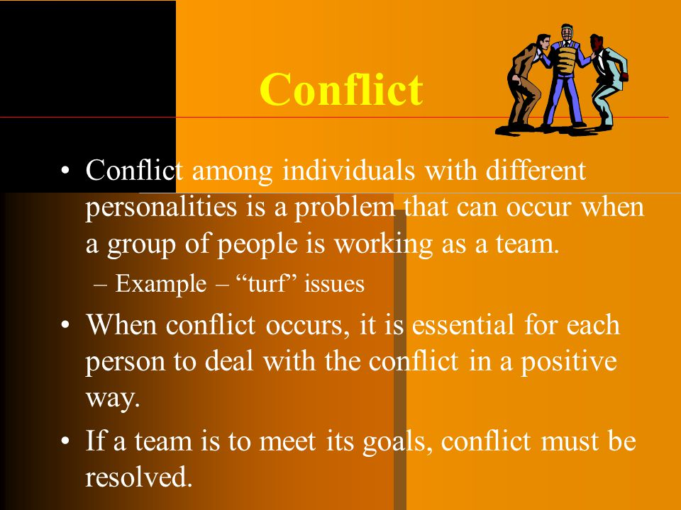 Conflict Conflict among individuals with different personalities is a problem that can occur when a group of people is working as a team.
