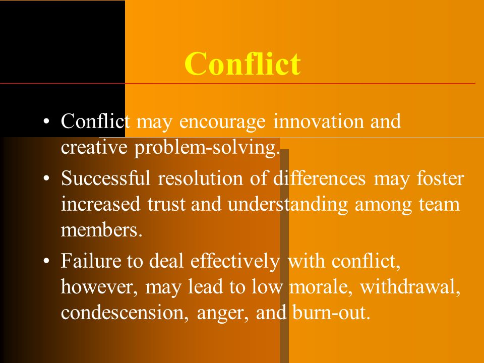 Conflict Conflict may encourage innovation and creative problem-solving.