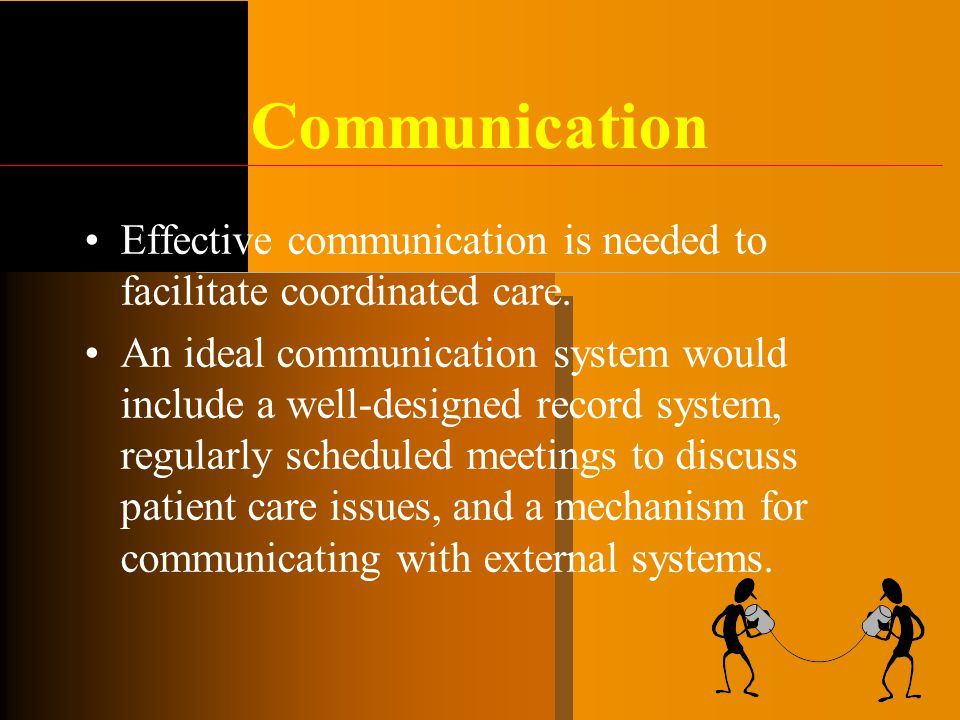 Communication Effective communication is needed to facilitate coordinated care.