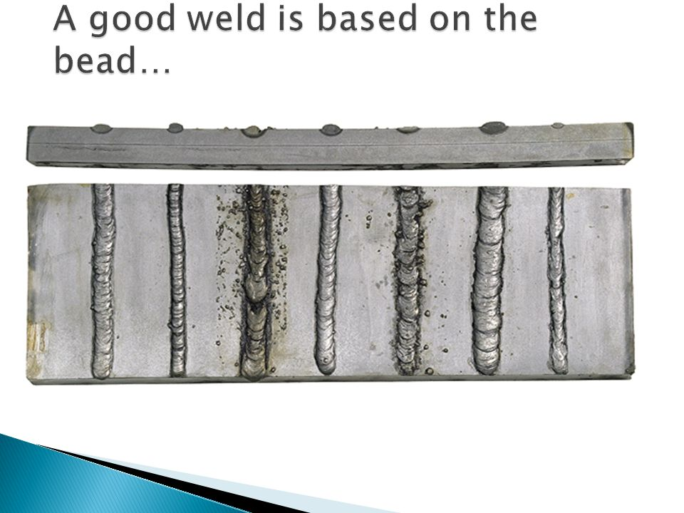 A good weld is based on the bead…