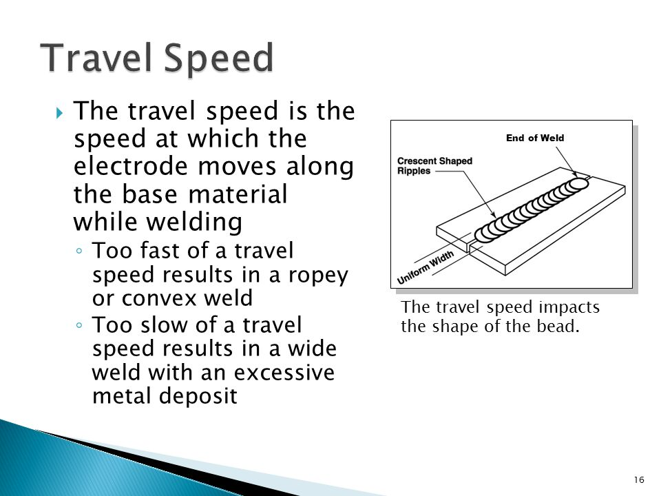 Travel Speed The travel speed is the speed at which the electrode moves along the base material while welding.
