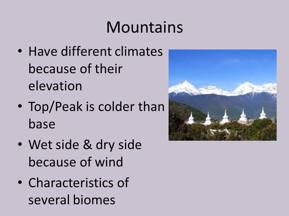 Mountains Have different climates because of their elevation