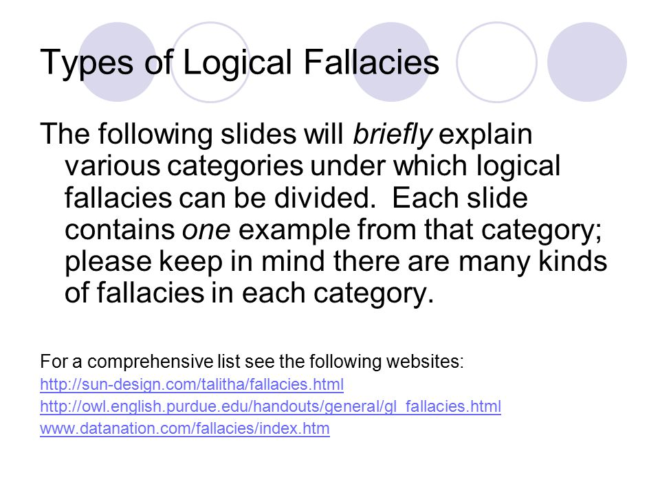 types of fallacies Ad hominem argument occurs when one attacks the person making an  the  appeal to false authority is another type of logical fallacy that related, as it focuses .
