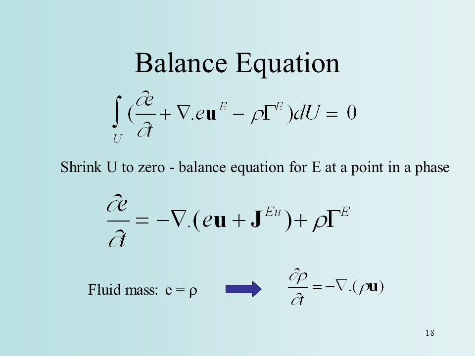 Balance Equation Shrink U to zero - balance equation for E at a point in a phase Fluid mass: e = r