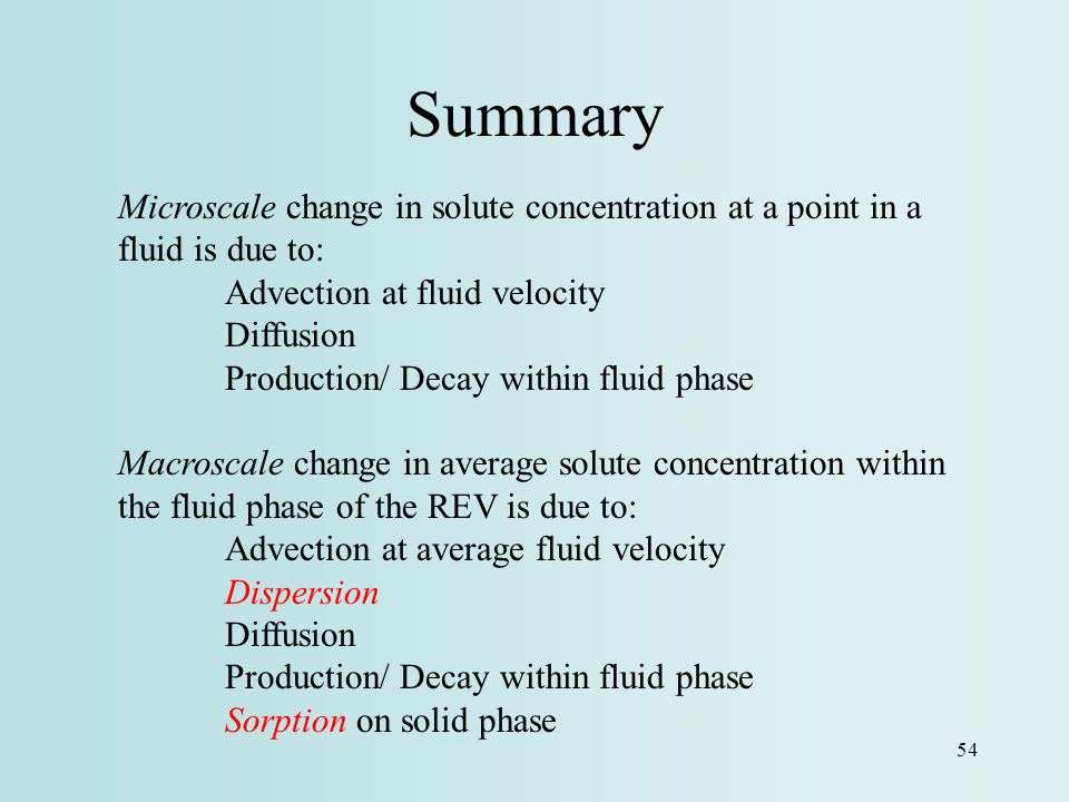 Summary Microscale change in solute concentration at a point in a fluid is due to: Advection at fluid velocity.