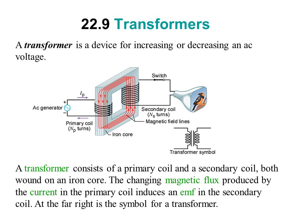 22.9 Transformers A transformer is a device for increasing or decreasing an ac voltage.