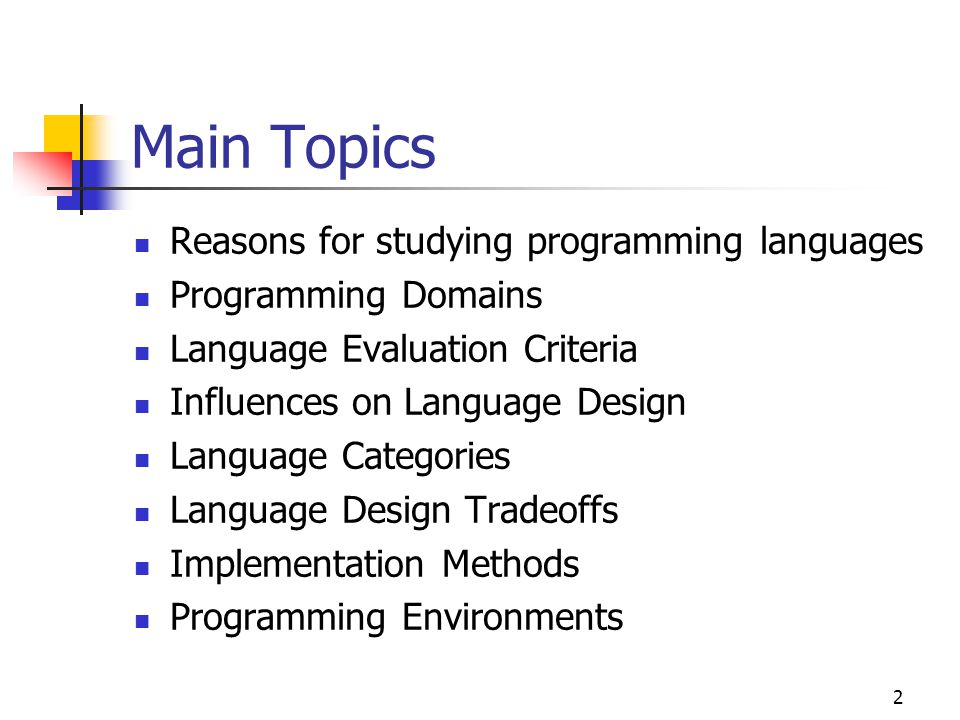 Main Topics Reasons for studying programming languages