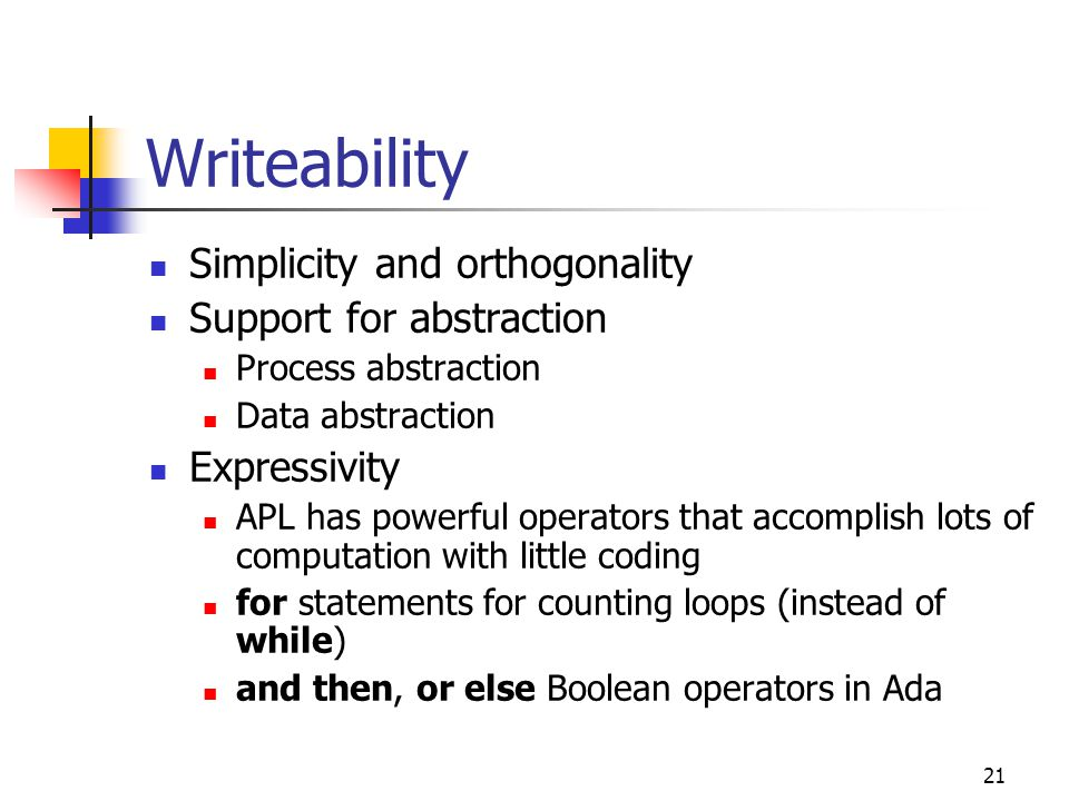 Writeability Simplicity and orthogonality Support for abstraction