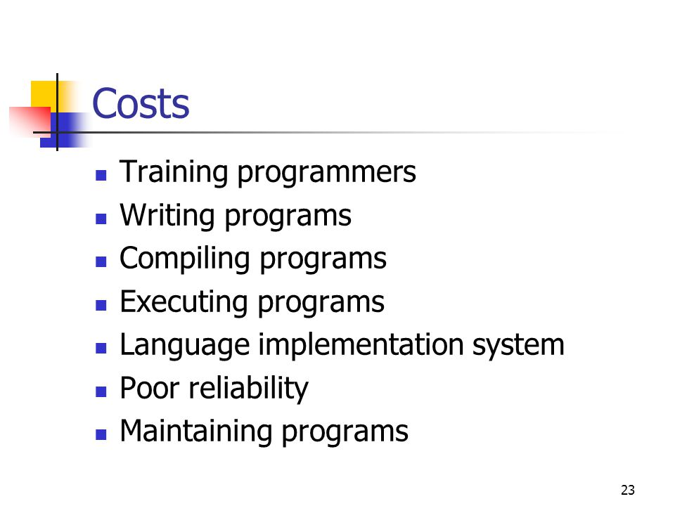 Costs Training programmers Writing programs Compiling programs