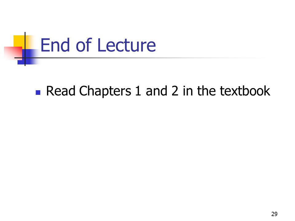 End of Lecture Read Chapters 1 and 2 in the textbook