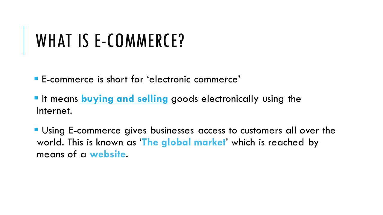 What is E-commerce E-commerce is short for 'electronic commerce'