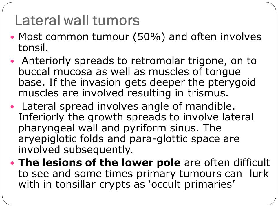 Lateral wall tumors Most common tumour (50%) and often involves tonsil.