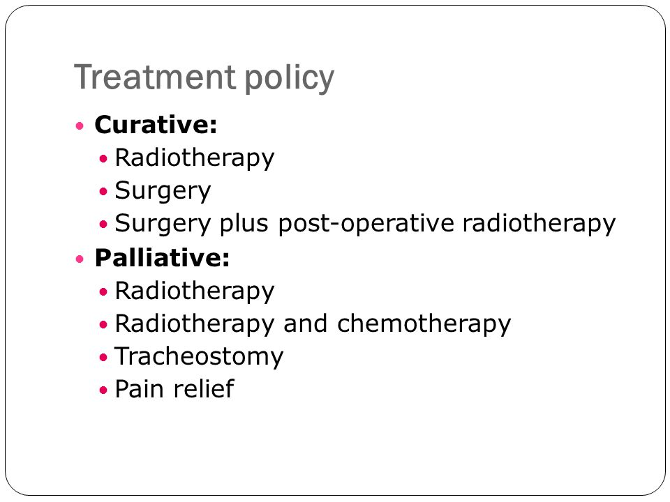 Treatment policy Curative: Radiotherapy Surgery