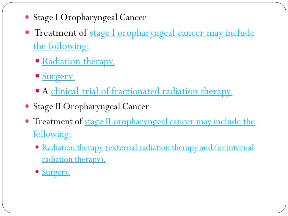 Treatment of stage I oropharyngeal cancer may include the following: