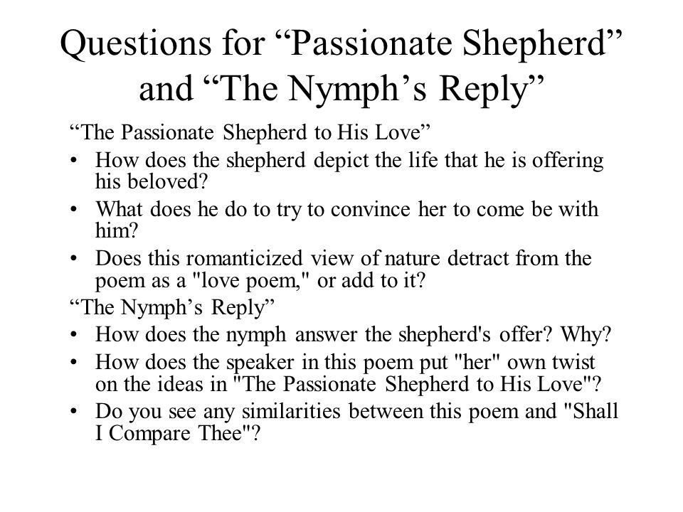 """a comparison of the passionate shepherd to his love and the nymphs reply to the shepherd While certainly one for fierce, fiery passion, walter's name sounds so very close  to water when  exile, ralegh wrote his final testament of love for queen  elizabeth in a poem entitled the  exacerbate those differences in guiana   marlowe to write his """"the nymph's reply to the shepherd"""" and from wyatt to  write his."""