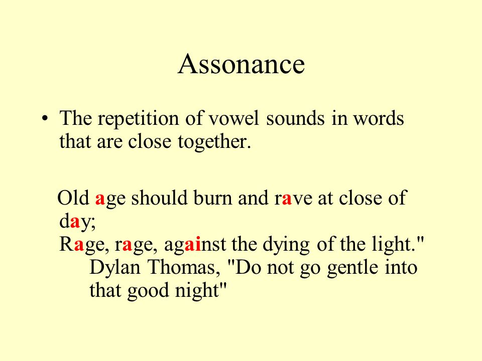 Assonance The repetition of vowel sounds in words that are close together.