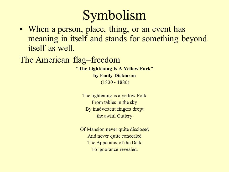Symbolism When a person, place, thing, or an event has meaning in itself and stands for something beyond itself as well.