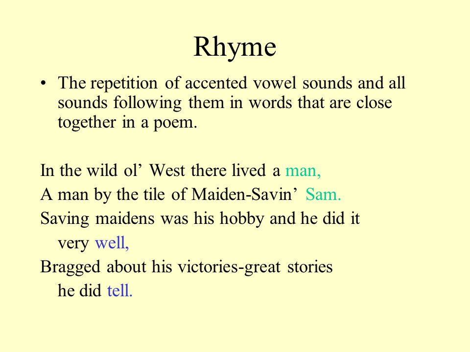Rhyme The repetition of accented vowel sounds and all sounds following them in words that are close together in a poem.