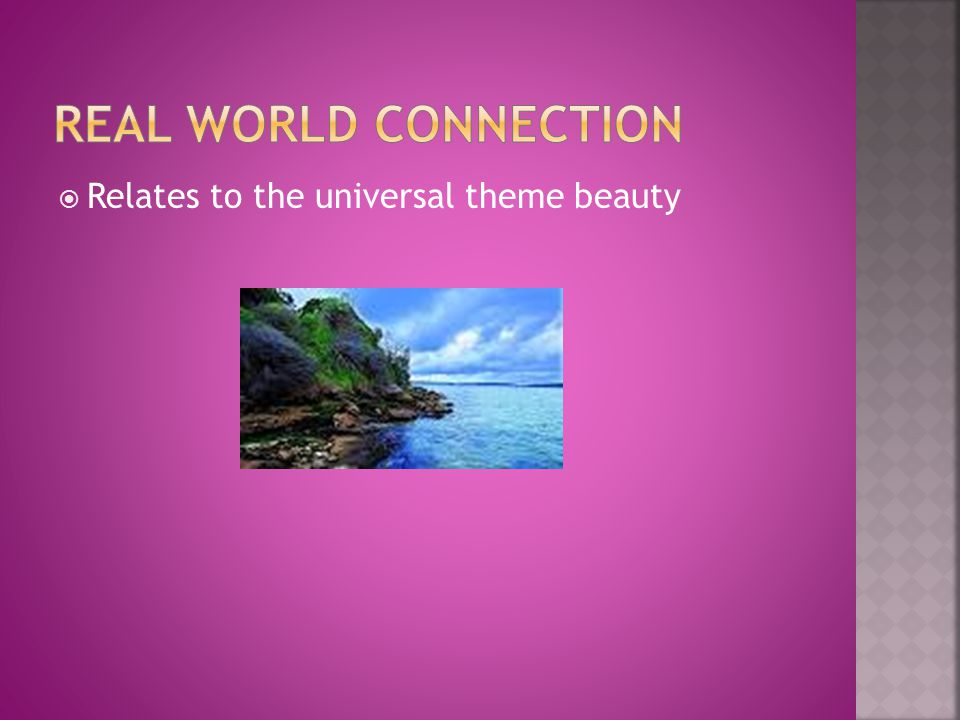 Real World Connection Relates to the universal theme beauty