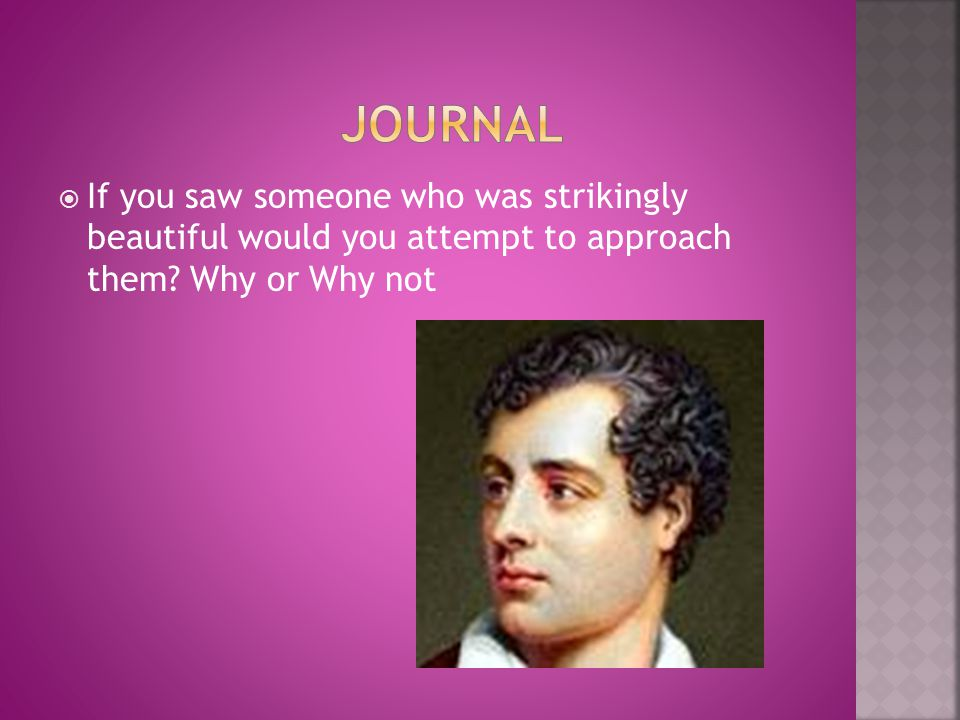 Journal If you saw someone who was strikingly beautiful would you attempt to approach them.