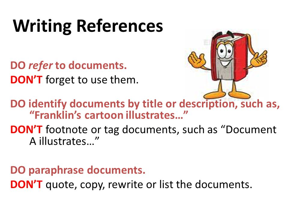Writing References DO refer to documents. DON'T forget to use them.