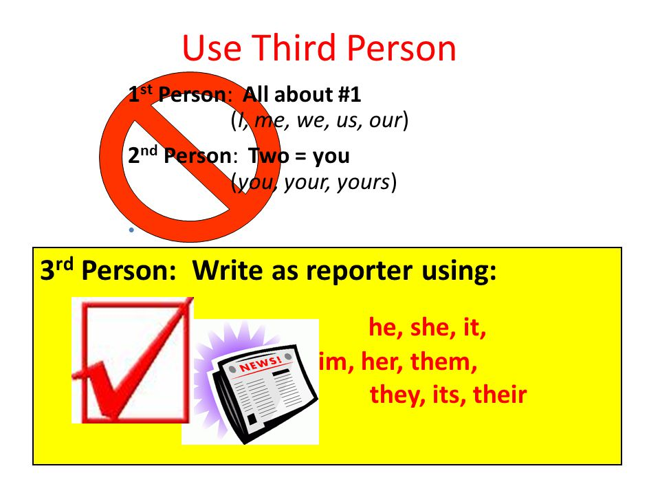 Use Third Person 3rd Person: Write as reporter using: