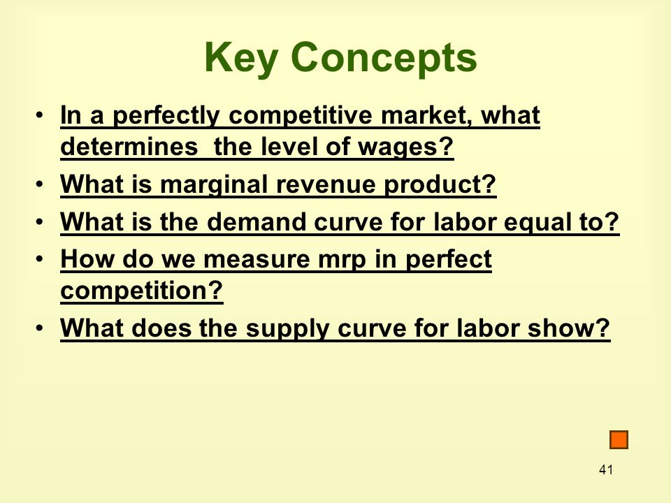 Key Concepts In a perfectly competitive market, what determines the level of wages What is marginal revenue product