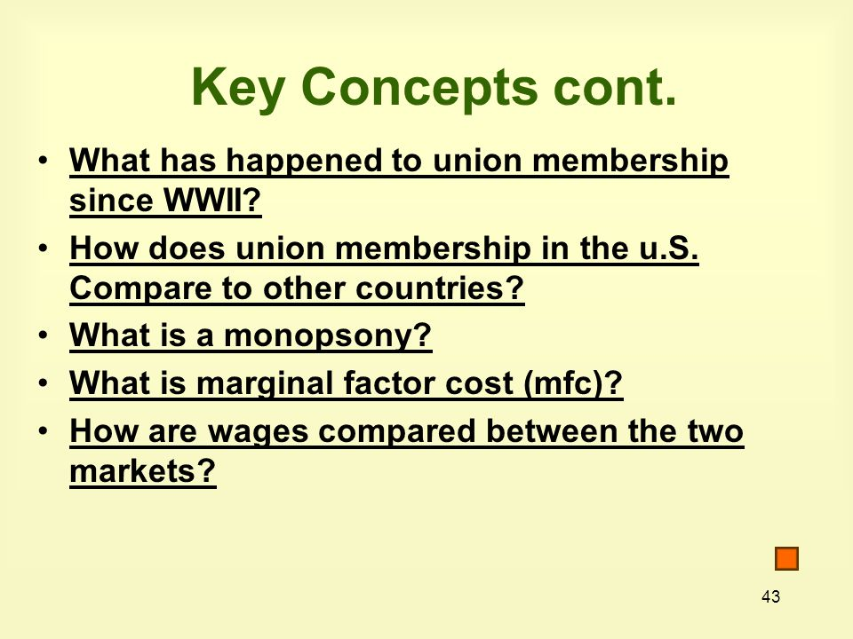 Key Concepts cont. What has happened to union membership since WWII