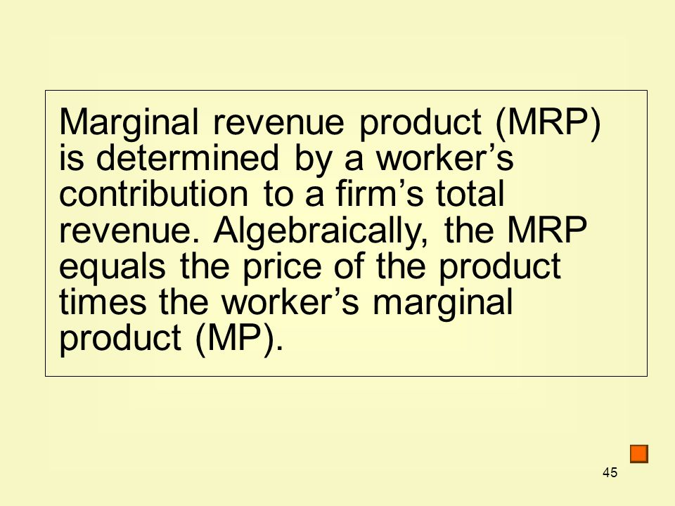 Marginal revenue product (MRP) is determined by a worker's contribution to a firm's total revenue.