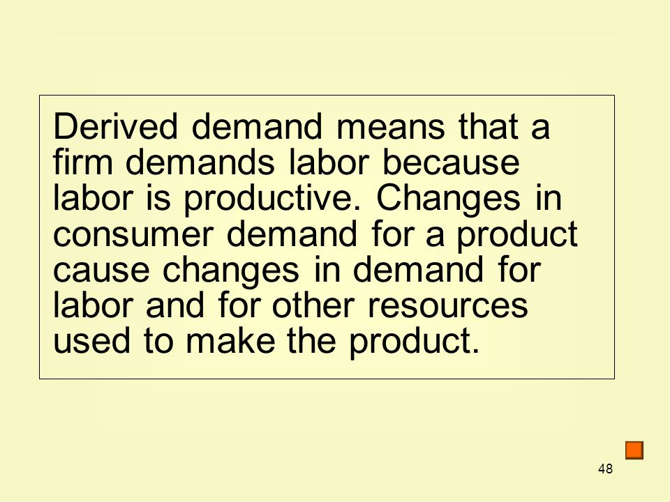 Derived demand means that a firm demands labor because labor is productive.