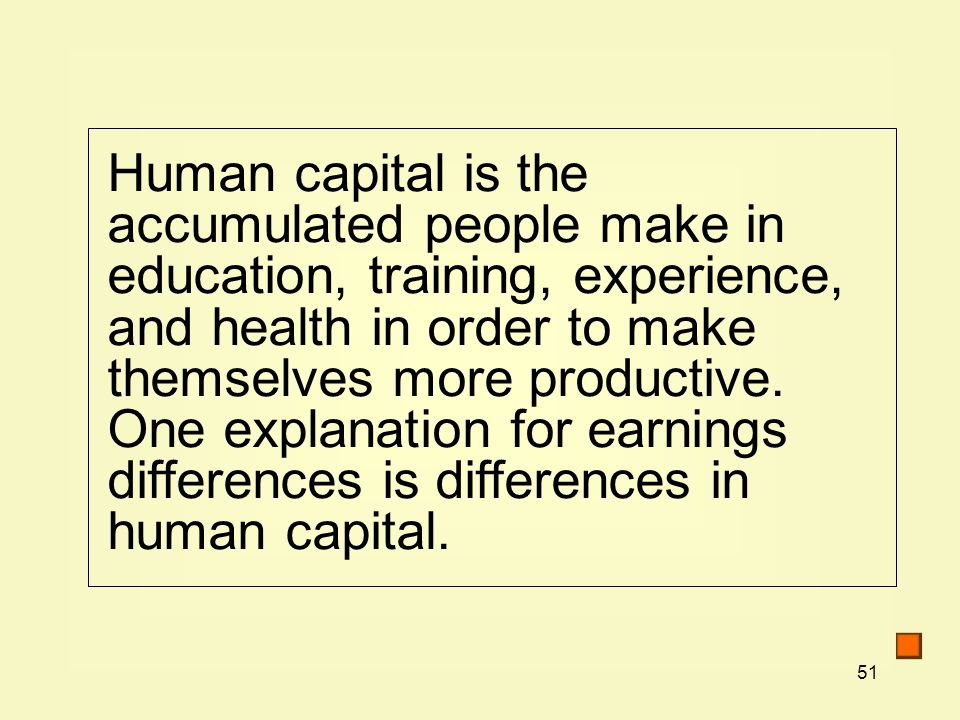 Human capital is the accumulated people make in education, training, experience, and health in order to make themselves more productive.