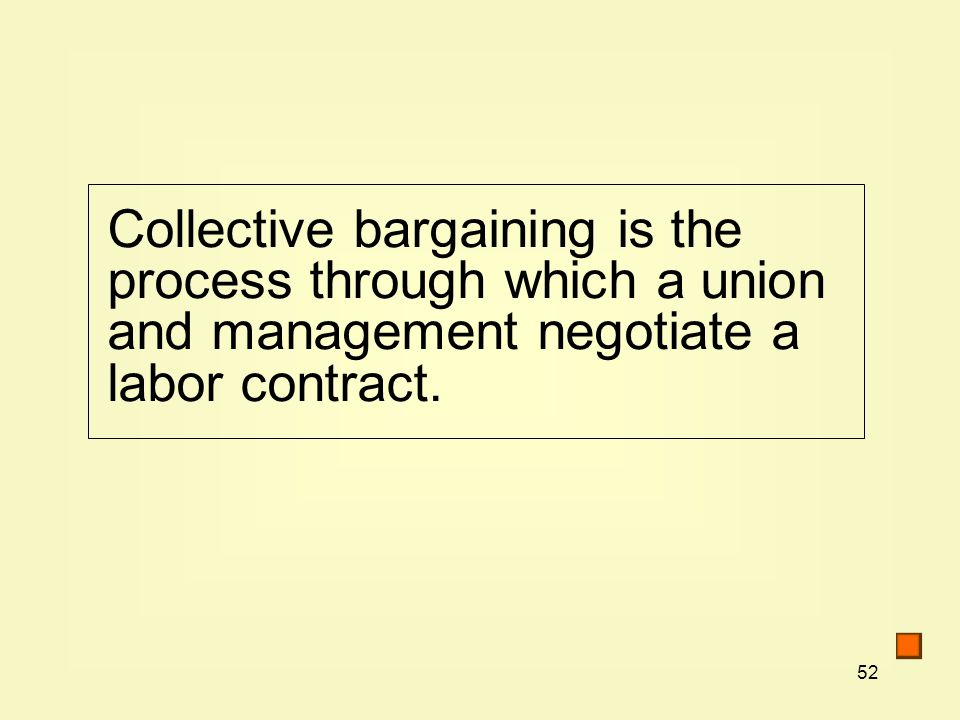 Collective bargaining is the process through which a union and management negotiate a labor contract.
