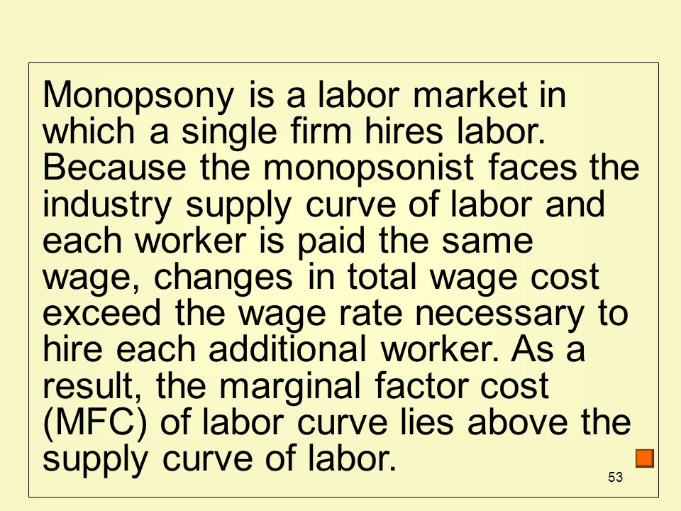 Monopsony is a labor market in which a single firm hires labor