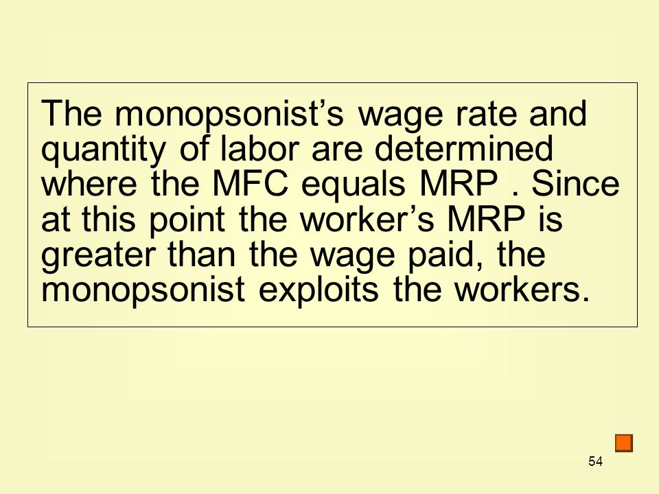 The monopsonist's wage rate and quantity of labor are determined where the MFC equals MRP .