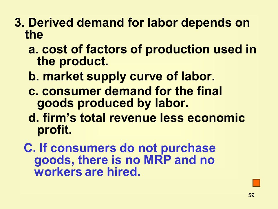 3. Derived demand for labor depends on the