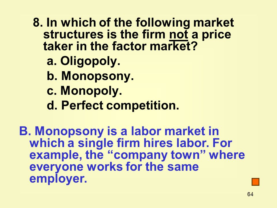 8. In which of the following market structures is the firm not a price taker in the factor market
