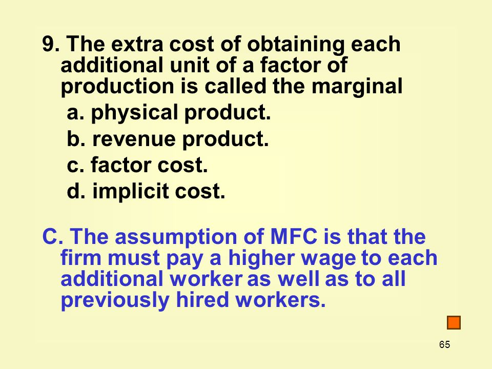 9. The extra cost of obtaining each additional unit of a factor of production is called the marginal