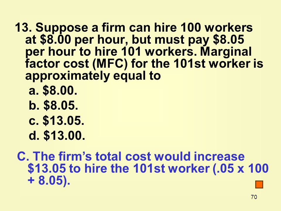 13. Suppose a firm can hire 100 workers at $8