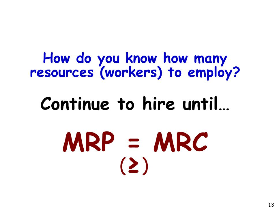 MRP = MRC (≥) Continue to hire until…