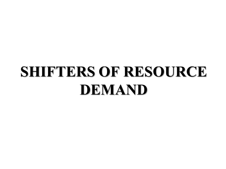 SHIFTERS OF RESOURCE DEMAND