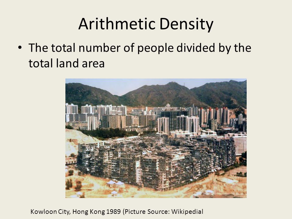 Arithmetic Density The total number of people divided by the total land area.