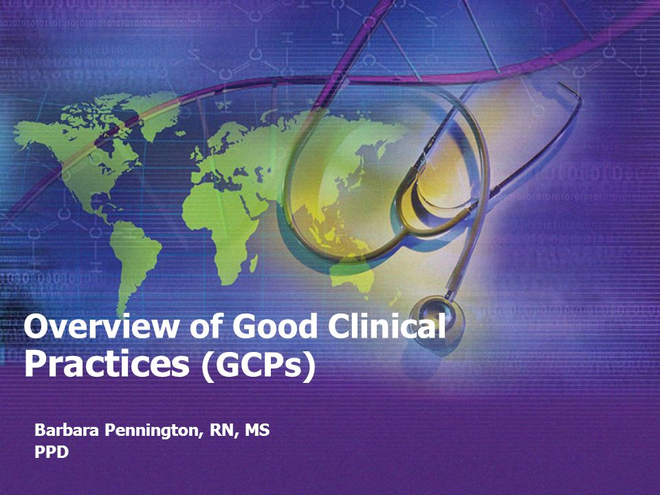 Overview of Good Clinical Practices (GCPs)