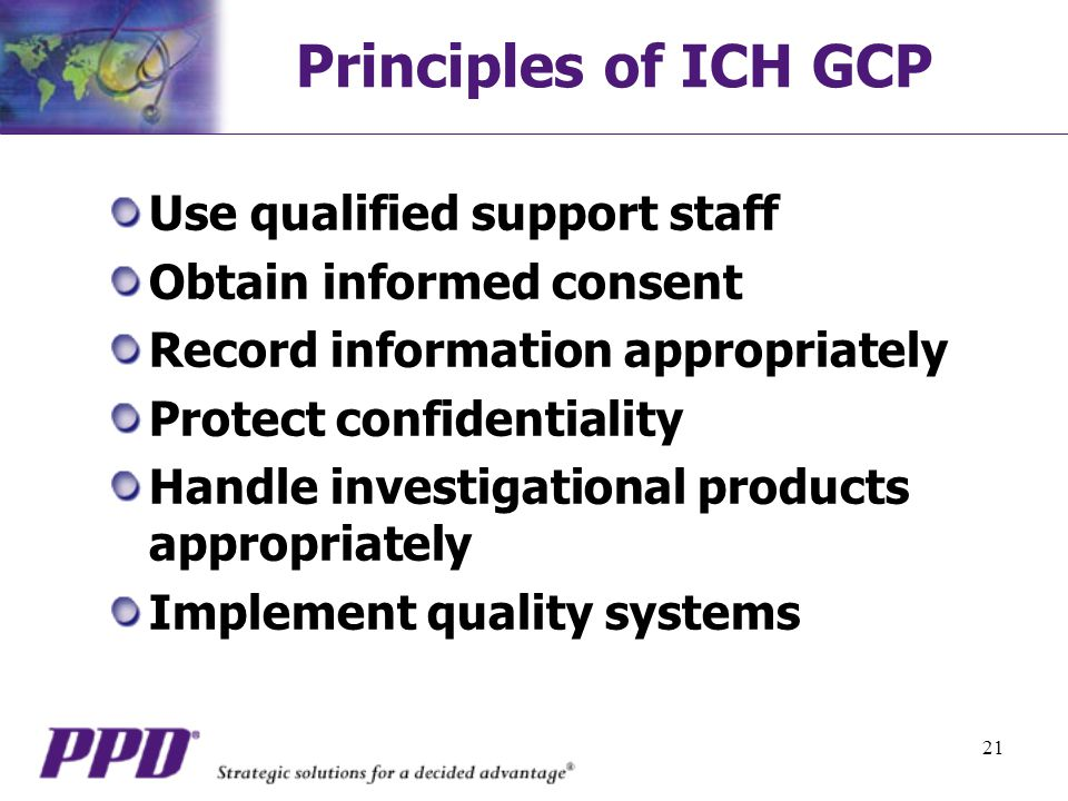 Principles of ICH GCP Use qualified support staff