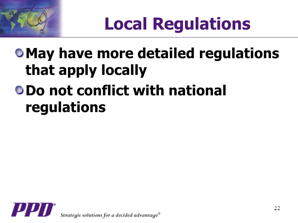 Local Regulations May have more detailed regulations that apply locally. Do not conflict with national regulations.