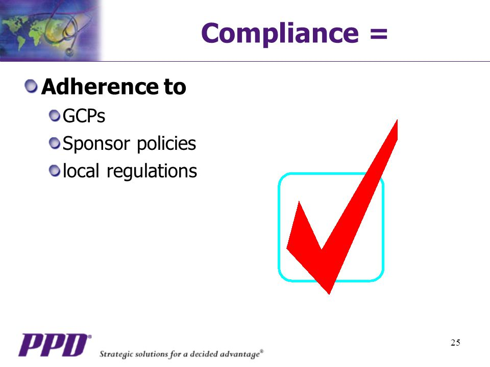 Compliance = Adherence to GCPs Sponsor policies local regulations