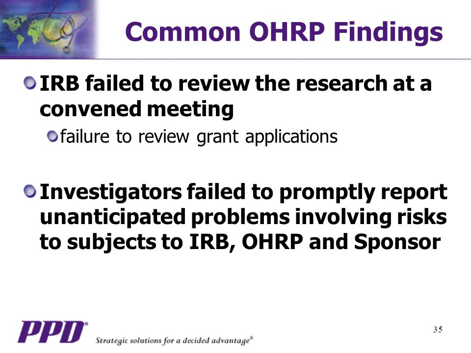 Common OHRP Findings IRB failed to review the research at a convened meeting. failure to review grant applications.