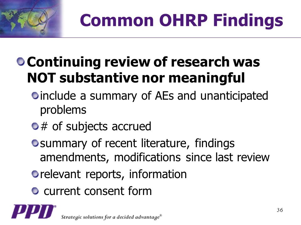 Common OHRP Findings Continuing review of research was NOT substantive nor meaningful. include a summary of AEs and unanticipated problems.
