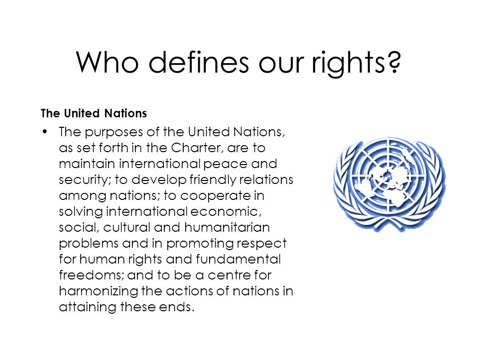 Who defines our rights The United Nations.