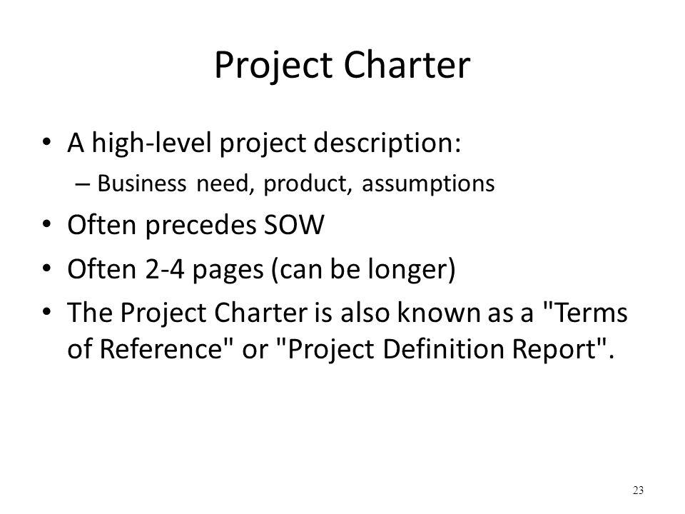 Project Charter A high-level project description: Often precedes SOW