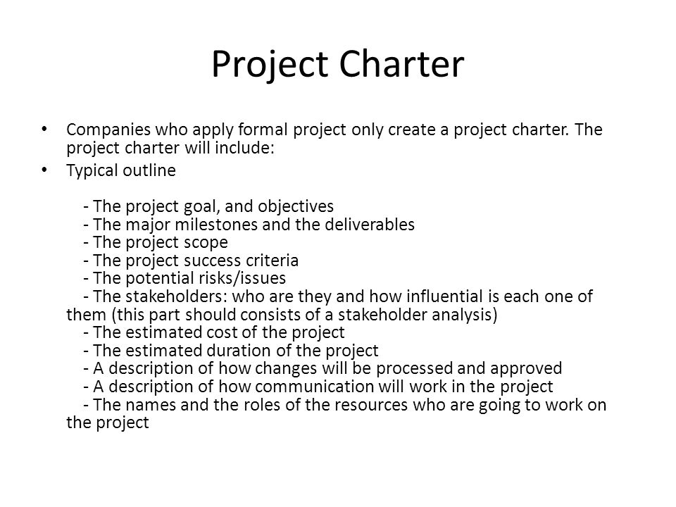 Project Charter Companies who apply formal project only create a project charter. The project charter will include: